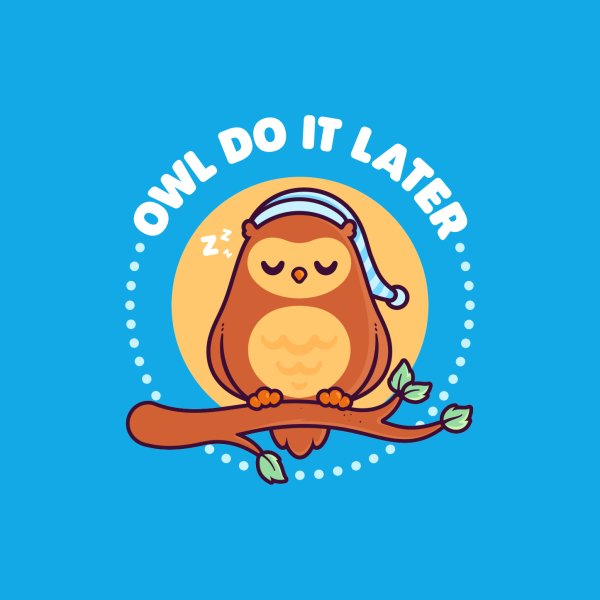 Design for Owl Do It Later - Cute Owl Pun