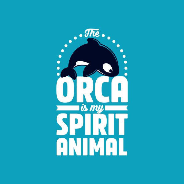 Design for The Orca is my Spirit Animal
