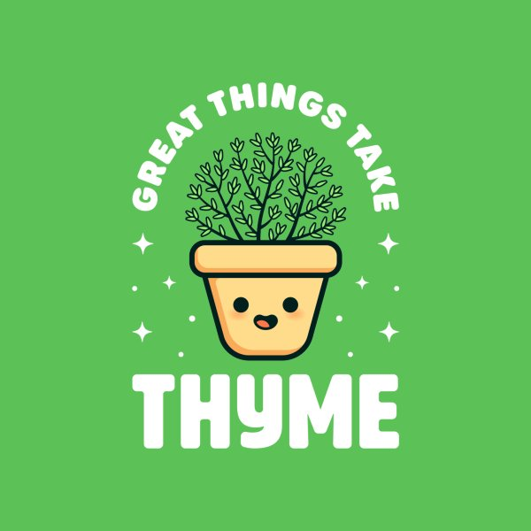 Design for Great Things Take Thyme - Cute Plant Pun