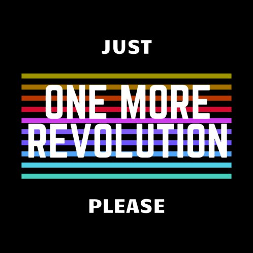 Design for just one more revolution please