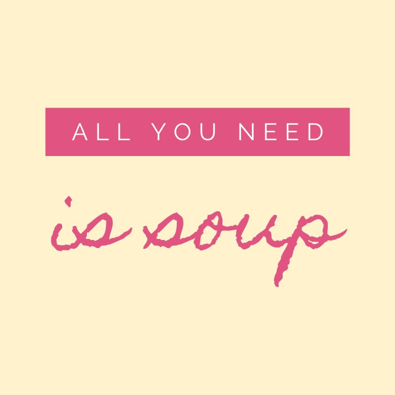 all you need is soup Men's T-Shirt by gulayfather's Artist Shop