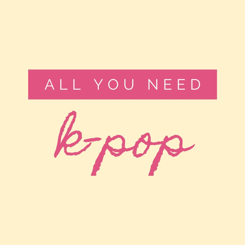 all you need is k-pop Men's T-Shirt by gulayfather's Artist Shop
