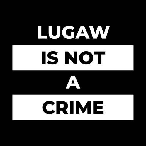 Design for lugaw is not a crime (white print)