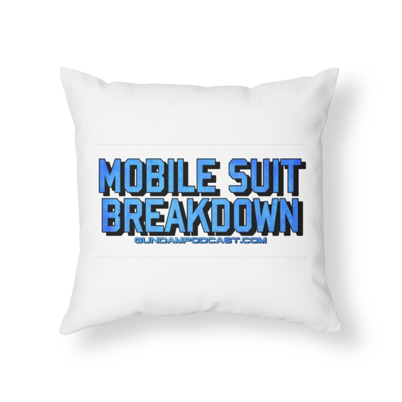 Mobile Suit Breakdown Home Throw Pillow by Mobile Suit Breakdown's Shop