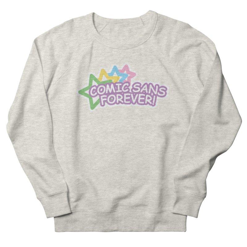 Comic Sans Forever! Men's Sweatshirt by The Haus of Gunnarolla