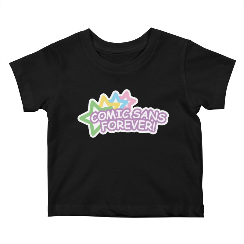 Comic Sans Forever! Kids Baby T-Shirt by The Haus of Gunnarolla