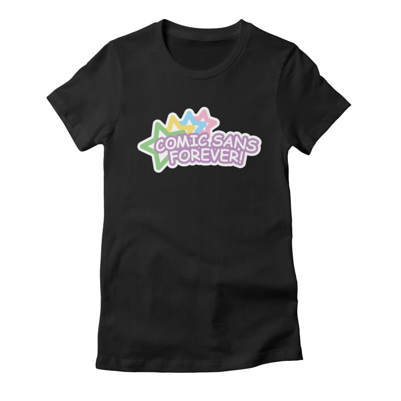 Comic Sans Forever! Women's Fitted T-Shirt by The Haus of Gunnarolla