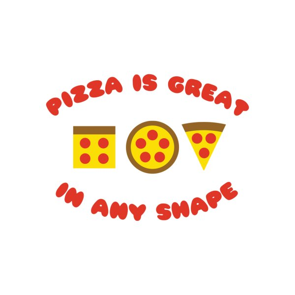 image for Pizza Is Great In Any Shape