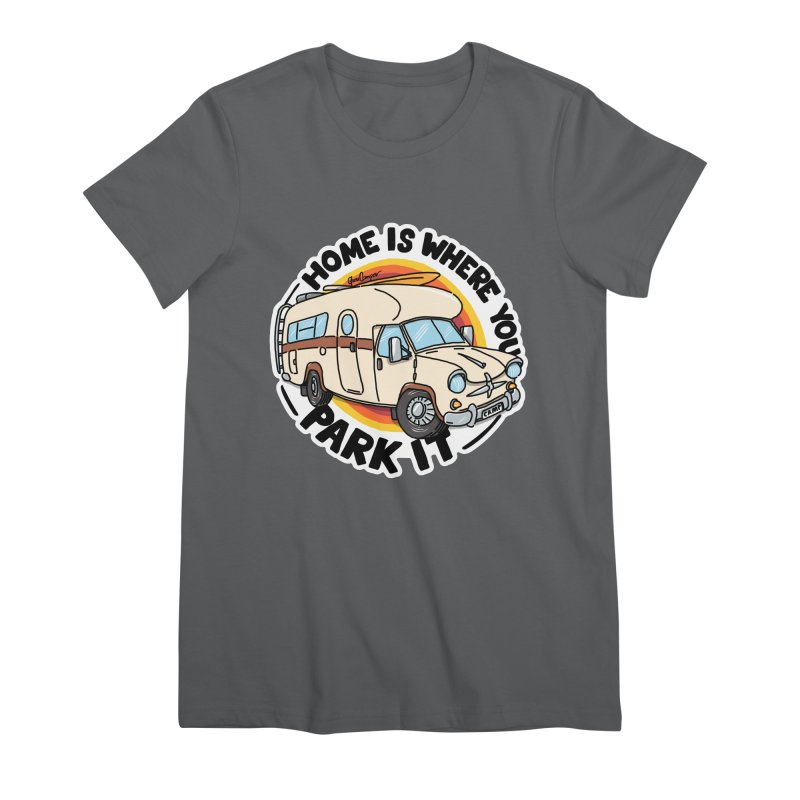 Home is Where You Park It Women's Premium T-Shirt by Illustrated GuruCamper