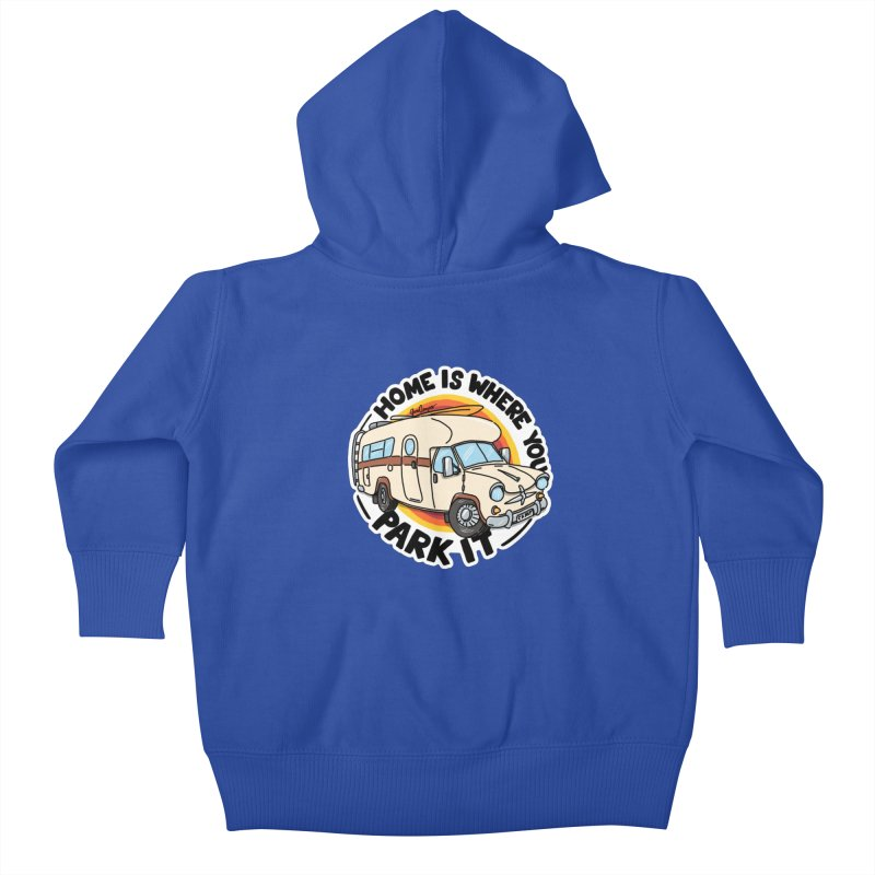 Home is Where You Park It Kids Baby Zip-Up Hoody by Illustrated GuruCamper
