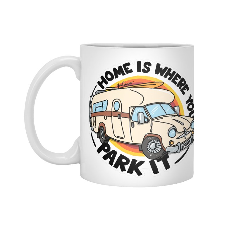 Home is Where You Park It Accessories Standard Mug by Illustrated GuruCamper