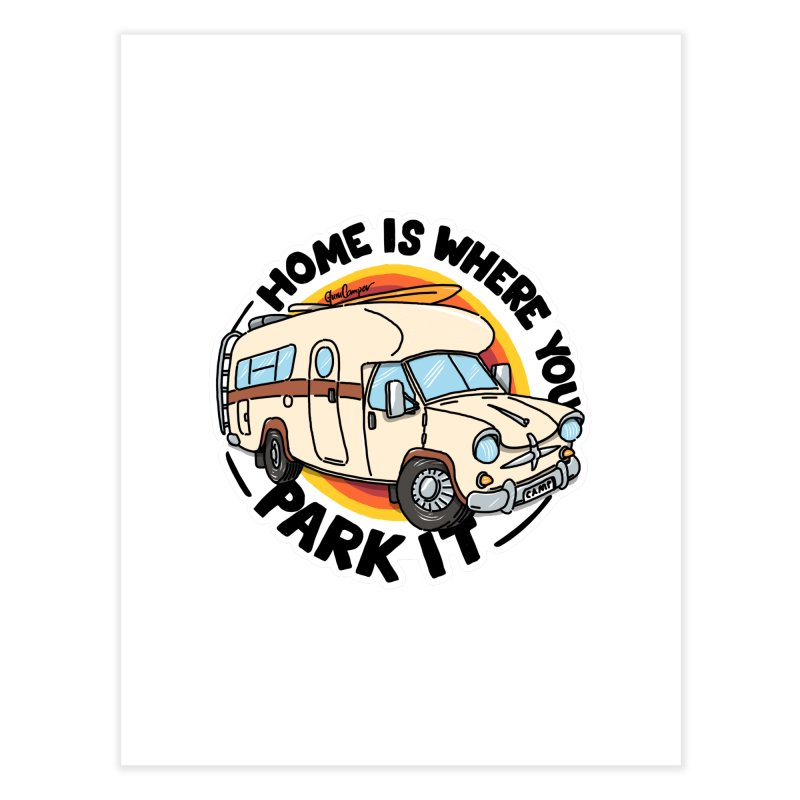 Home is Where You Park It Home Fine Art Print by Illustrated GuruCamper