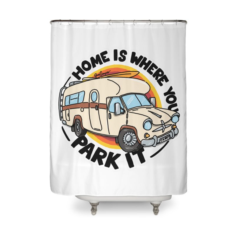 Home is Where You Park It Home Shower Curtain by Illustrated GuruCamper