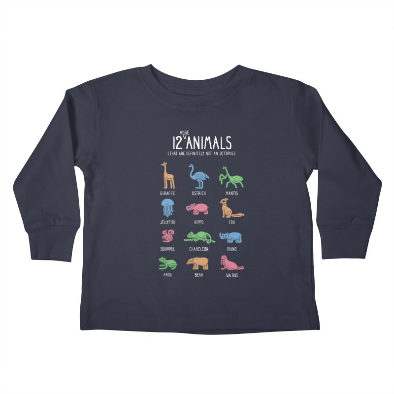 12 MORE Animals (That are Definitely Not an Octopus) Kids Toddler Longsleeve T-Shirt by Gyledesigns' Artist Shop