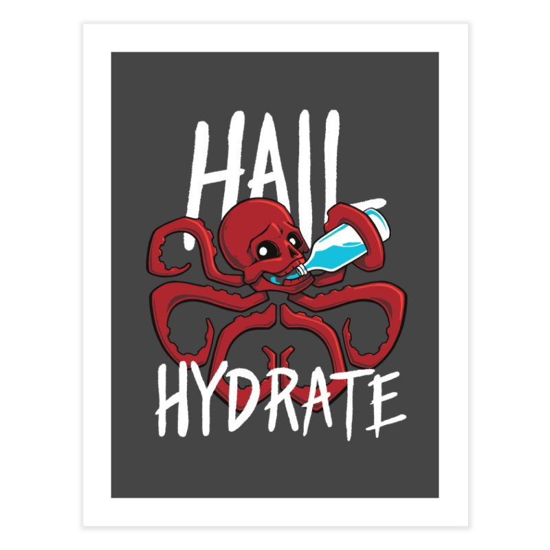 Hail Hydrate! Home Fine Art Print by Gyledesigns' Artist Shop