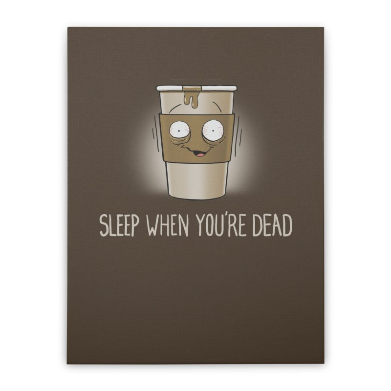 Sleep When You're Dead Home Stretched Canvas by Gyledesigns' Artist Shop