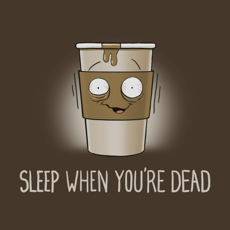 Sleep When You're Dead by Gyledesigns' Artist Shop