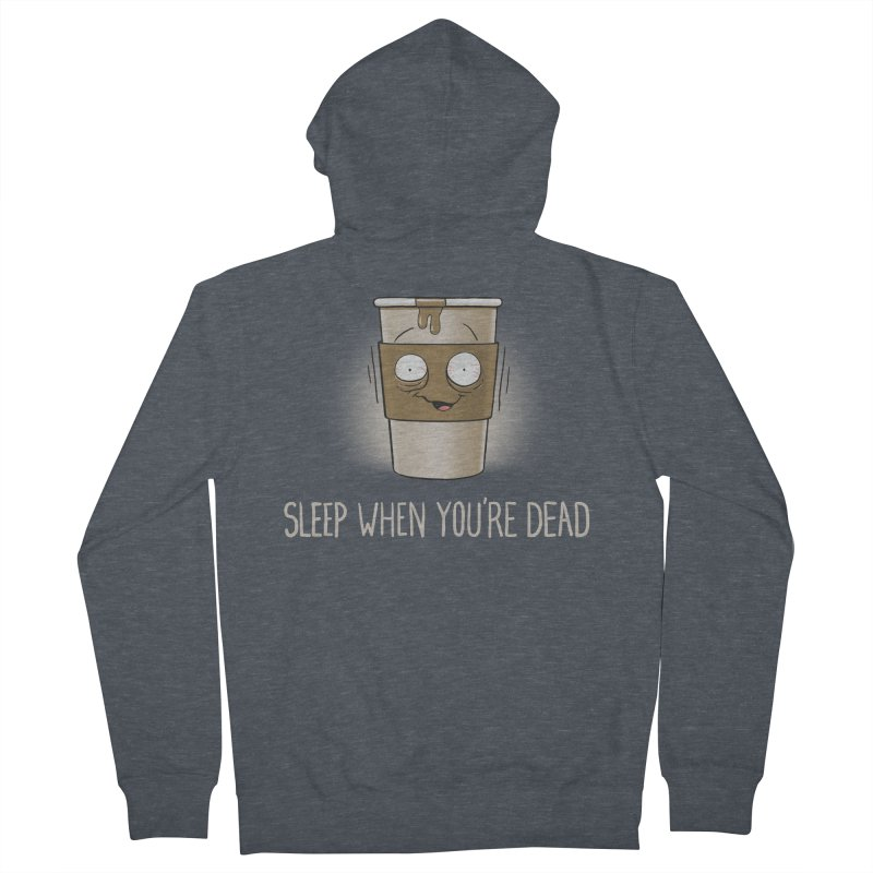Sleep When You're Dead Women's Zip-Up Hoody by Gyledesigns' Artist Shop