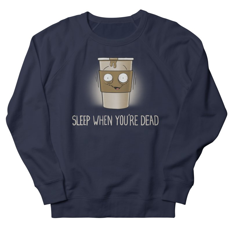 Sleep When You're Dead Women's Sweatshirt by Gyledesigns' Artist Shop