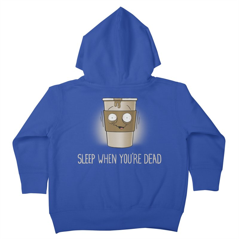 Sleep When You're Dead Kids Toddler Zip-Up Hoody by Gyledesigns' Artist Shop
