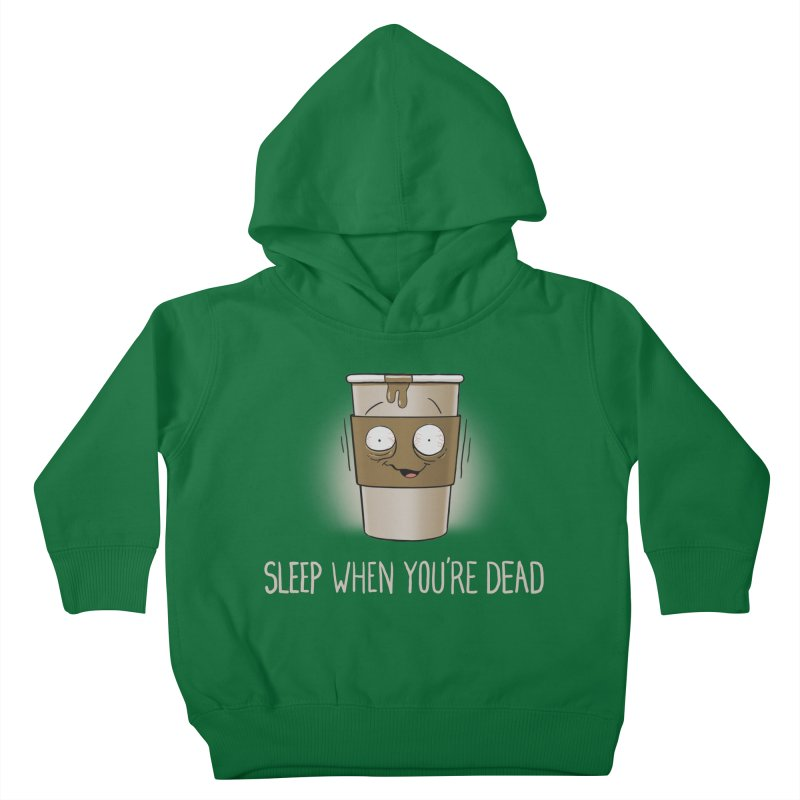 Sleep When You're Dead Kids Toddler Pullover Hoody by Gyledesigns' Artist Shop