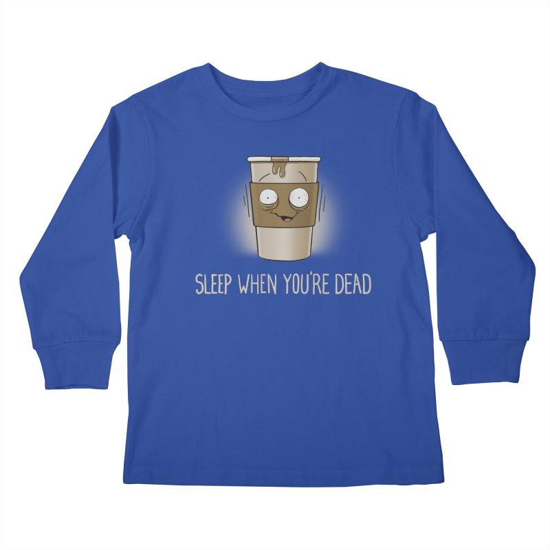 Sleep When You're Dead Kids Longsleeve T-Shirt by Gyledesigns' Artist Shop