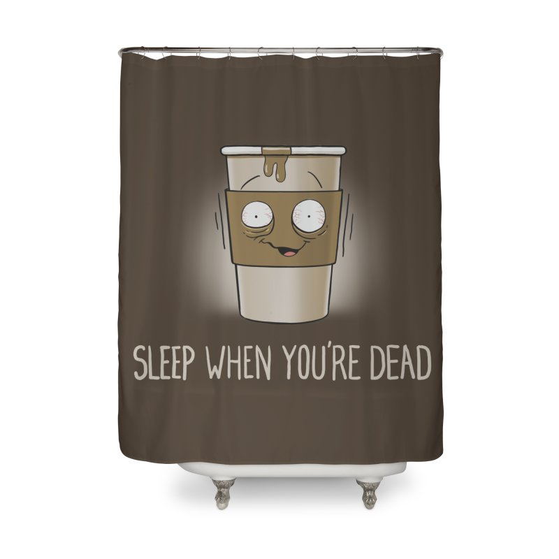 Sleep When You're Dead Home Shower Curtain by Gyledesigns' Artist Shop
