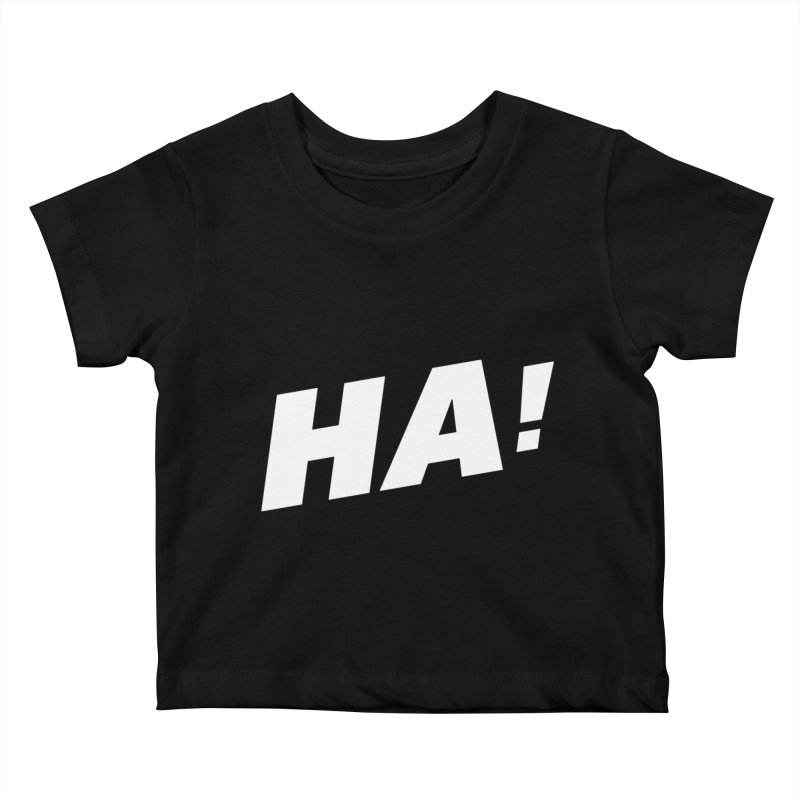 HA! Kids Baby T-Shirt by His Artwork's Shop