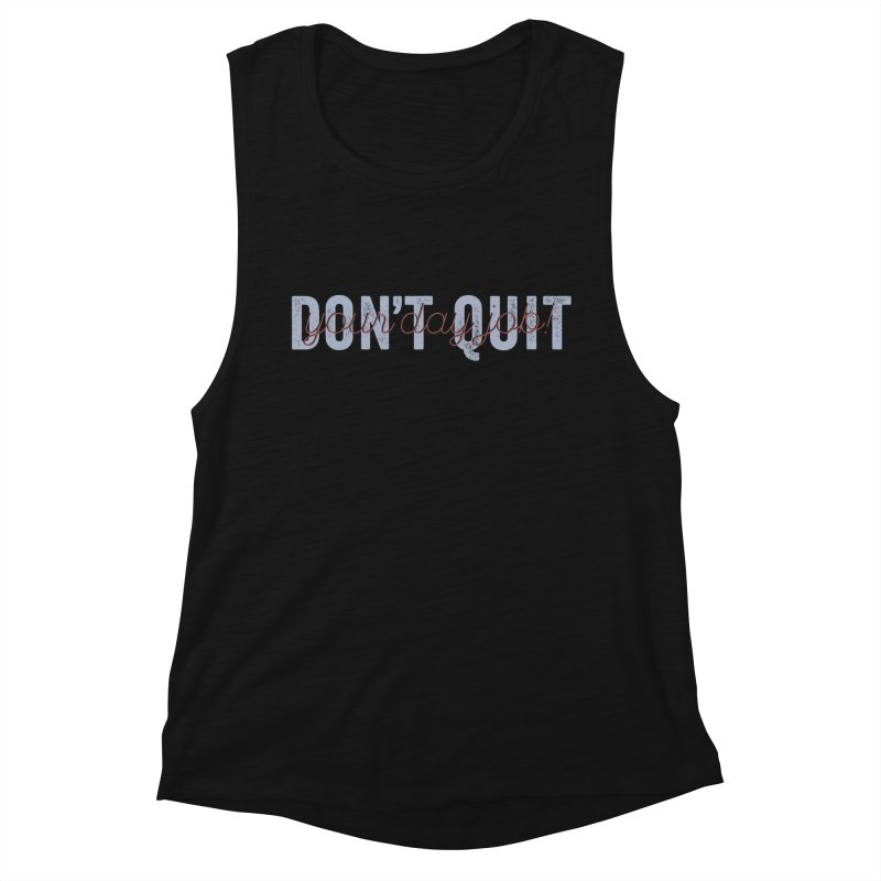 Don't Quit... Women's Muscle Tank by His Artwork's Shop