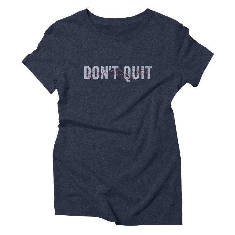 Don't Quit... Women's Triblend T-shirt by His Artwork's Shop
