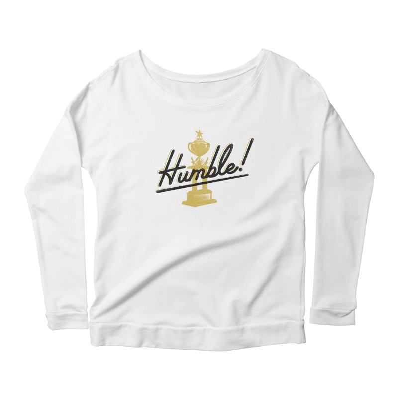 I'm so Humble Women's Longsleeve Scoopneck  by His Artwork's Shop