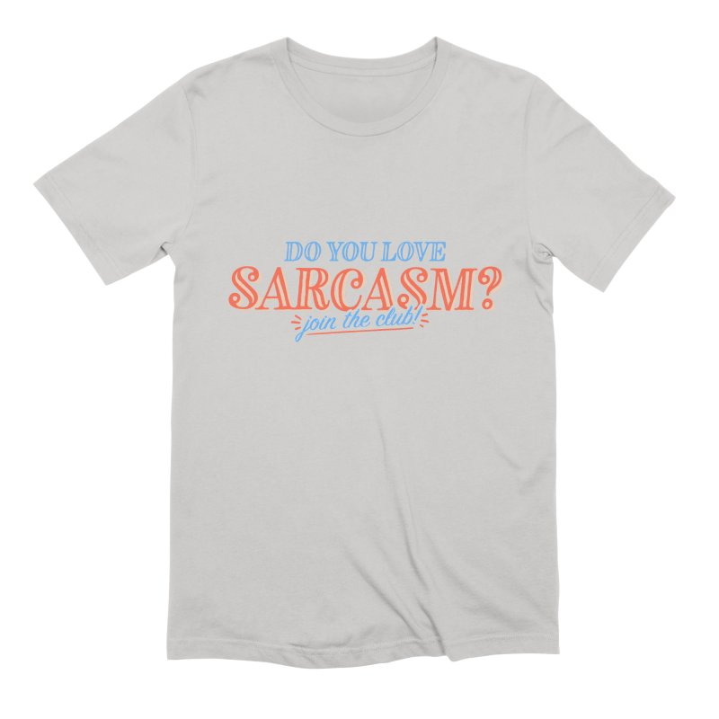 sarcasm club Men's T-Shirt by His Artwork's Shop