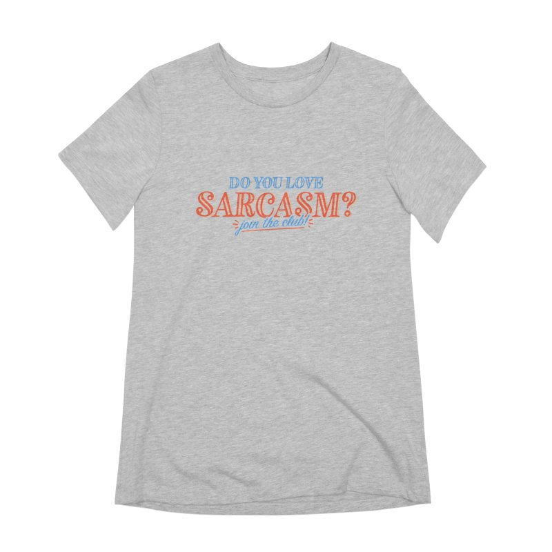 sarcasm club Women's Extra Soft T-Shirt by His Artwork's Shop