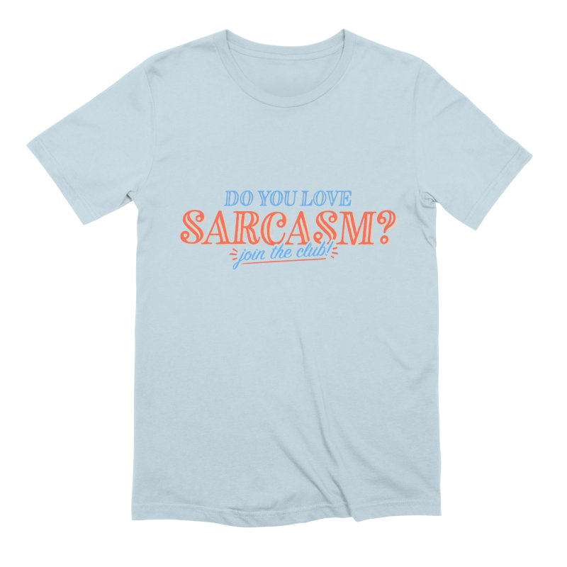 sarcasm club Men's Extra Soft T-Shirt by His Artwork's Shop