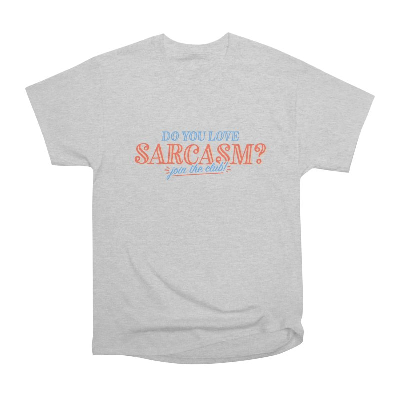 sarcasm club Women's Heavyweight Unisex T-Shirt by His Artwork's Shop