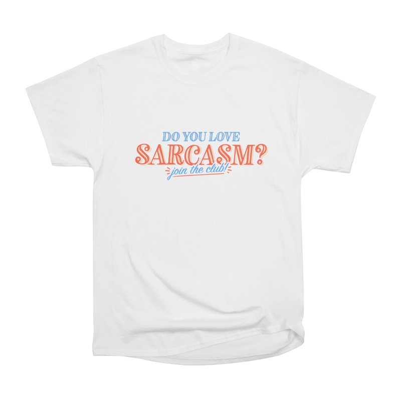 sarcasm club Women's Heavyweight Unisex T-Shirt by His Artwork's Shop
