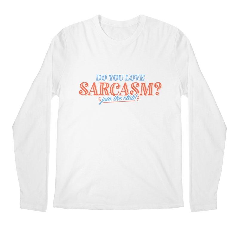 sarcasm club Men's Regular Longsleeve T-Shirt by His Artwork's Shop