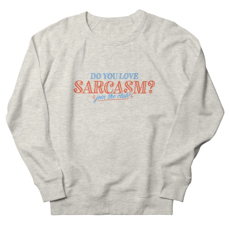 sarcasm club Women's French Terry Sweatshirt by His Artwork's Shop