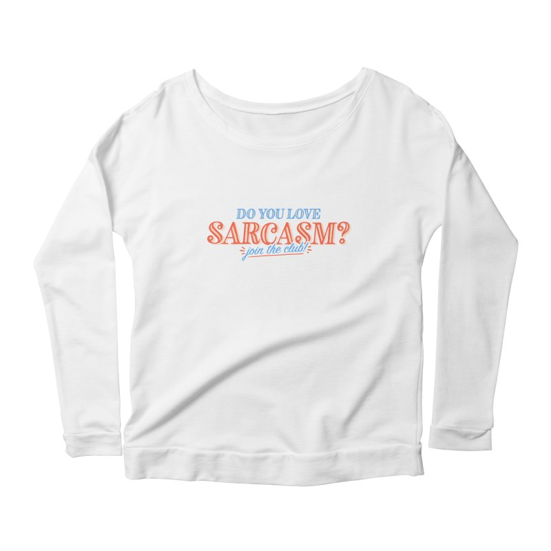 sarcasm club Women's Scoop Neck Longsleeve T-Shirt by His Artwork's Shop