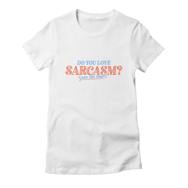 sarcasm club Women's Fitted T-Shirt by His Artwork's Shop