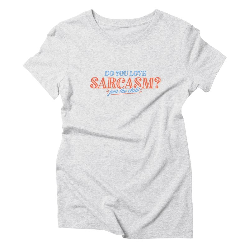 sarcasm club Women's Triblend T-Shirt by His Artwork's Shop