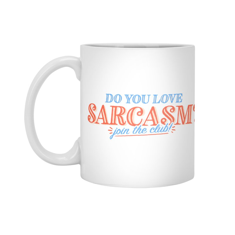 sarcasm club Accessories Standard Mug by His Artwork's Shop
