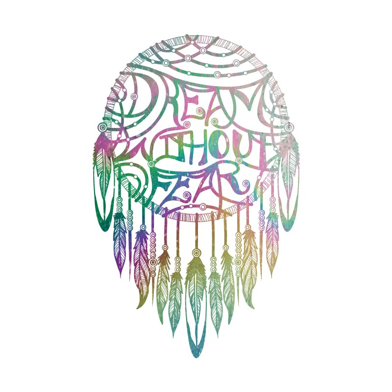 Dream Without Fear by Haciendo Designs's Artist Shop