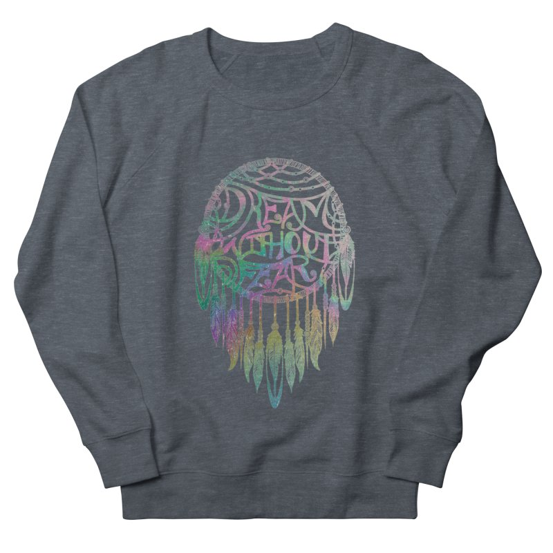 Dream Without Fear Men's French Terry Sweatshirt by Haciendo Designs's Artist Shop
