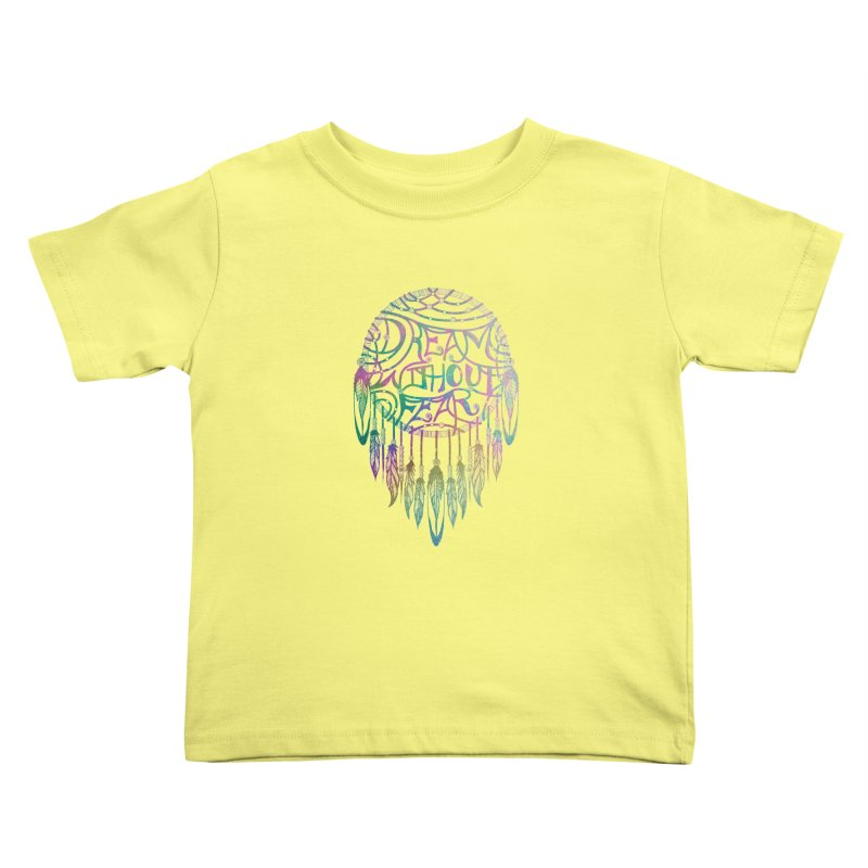 Dream Without Fear Kids Toddler T-Shirt by Haciendo Designs's Artist Shop