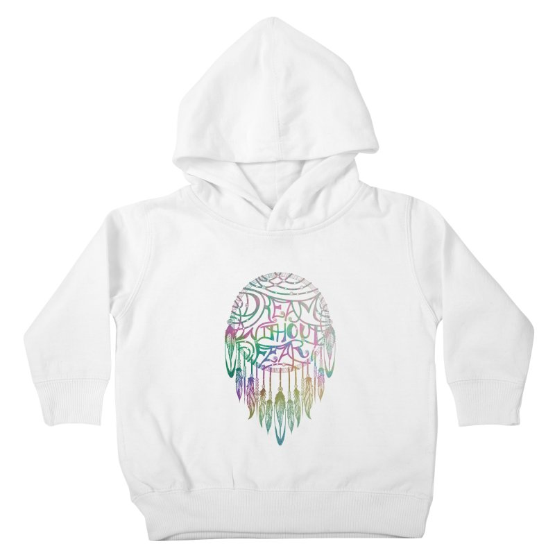 Dream Without Fear Kids Toddler Pullover Hoody by Haciendo Designs's Artist Shop