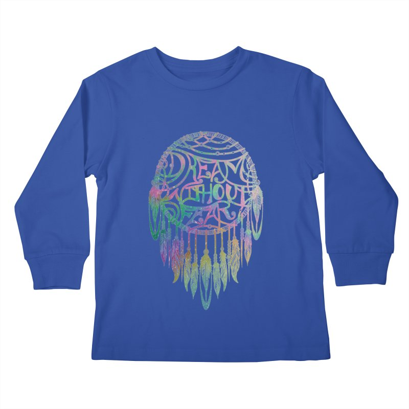Dream Without Fear Kids Longsleeve T-Shirt by Haciendo Designs's Artist Shop