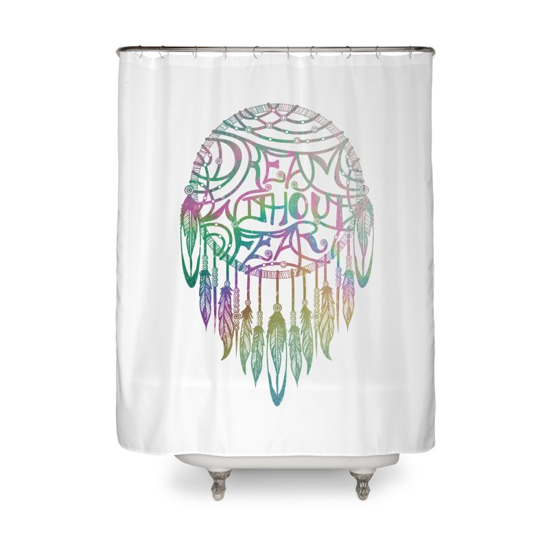 Dream Without Fear Home Shower Curtain by Haciendo Designs's Artist Shop