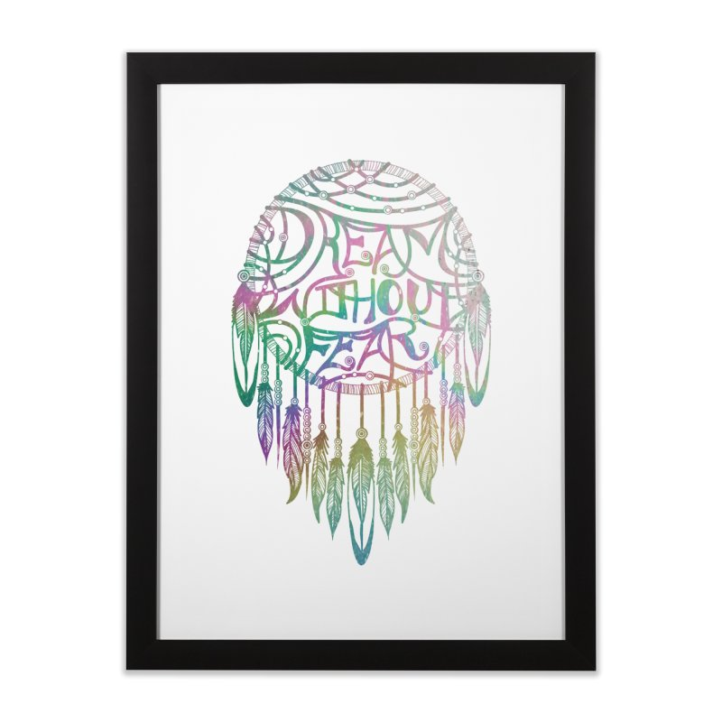 Dream Without Fear Home Framed Fine Art Print by Haciendo Designs's Artist Shop