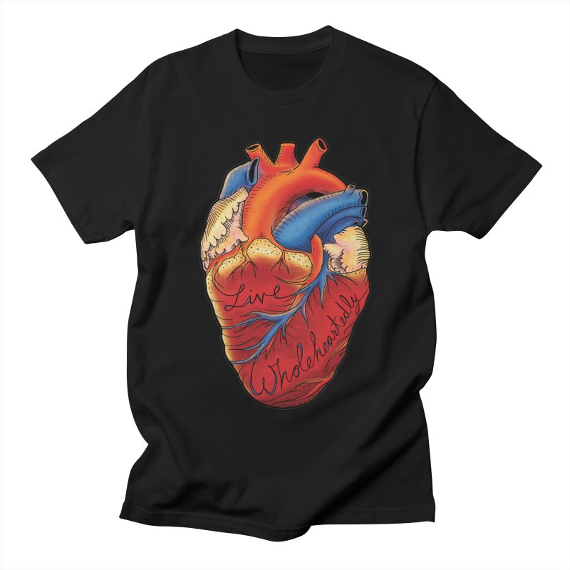 Live Wholeheartedly Women's Regular Unisex T-Shirt by Haciendo Designs's Artist Shop